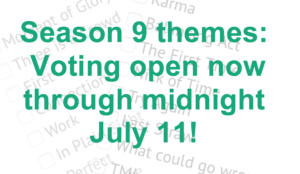 Season 9 theme voting open now through midnight July 11!